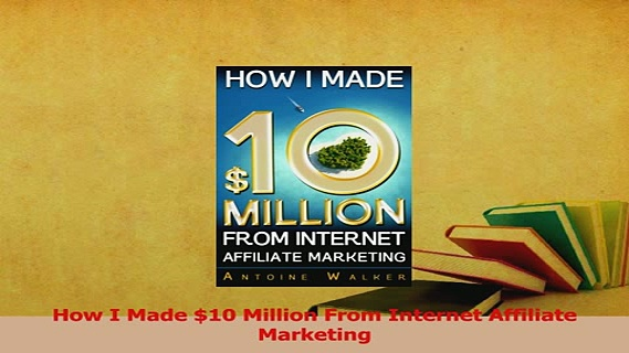 PDF  How I Made 10 Million From Internet Affiliate Marketing Download Online