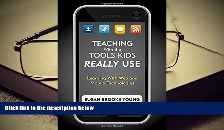 Best PDF  Teaching With the Tools Kids Really Use: Learning With Web and Mobile Technologies Book