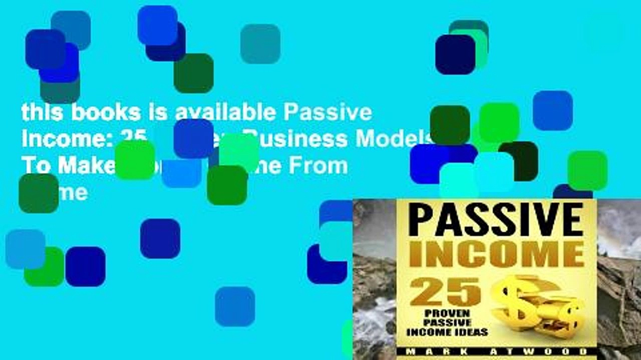 this books is available Passive Income: 25 Proven Business Models To Make Money Online From Home