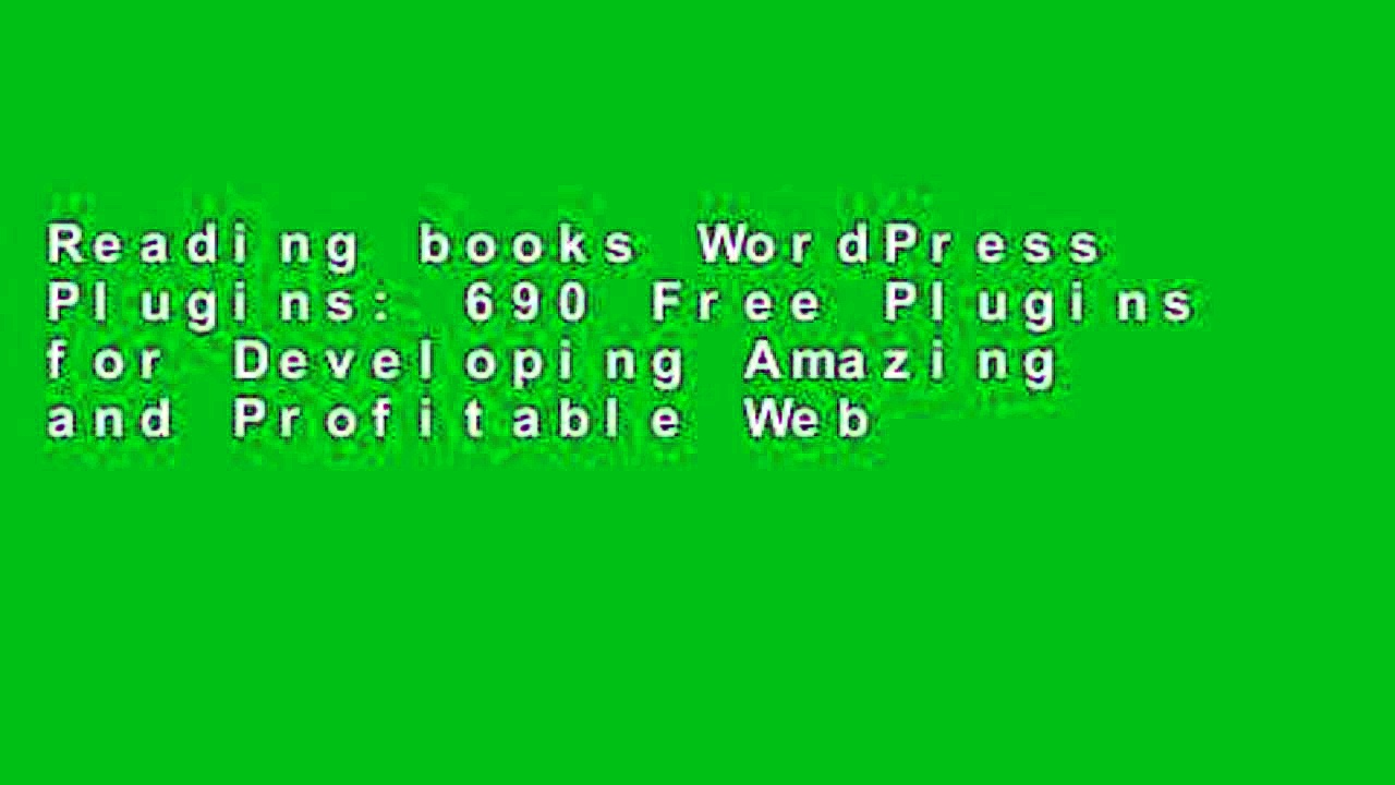 Reading books WordPress Plugins: 690 Free Plugins for Developing Amazing and Profitable Websites