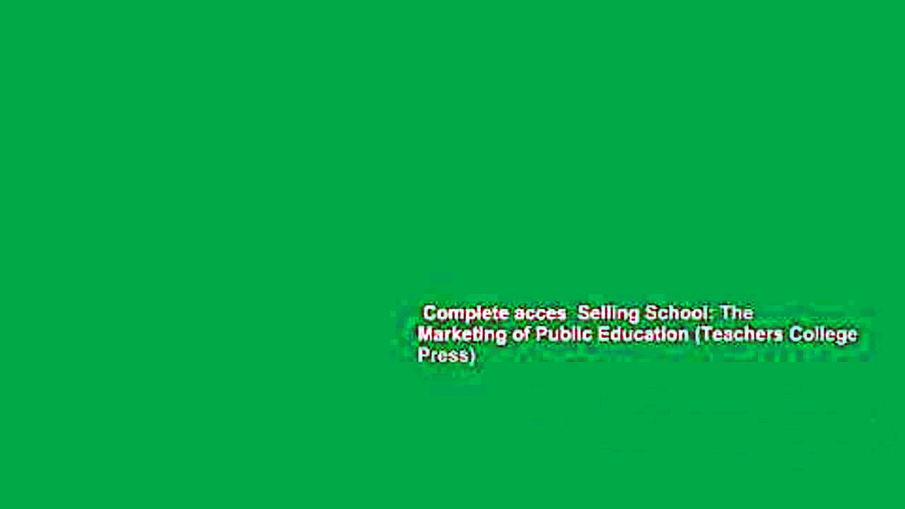 Complete acces  Selling School: The Marketing of Public Education (Teachers College Press)
