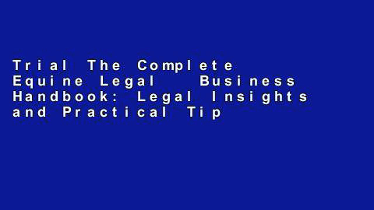 Trial The Complete Equine Legal   Business Handbook: Legal Insights and Practical Tips for a