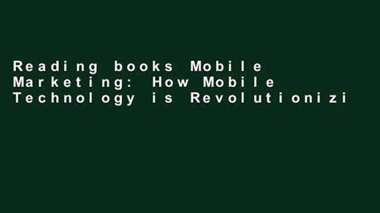 Reading books Mobile Marketing: How Mobile Technology is Revolutionizing Marketing, Communications