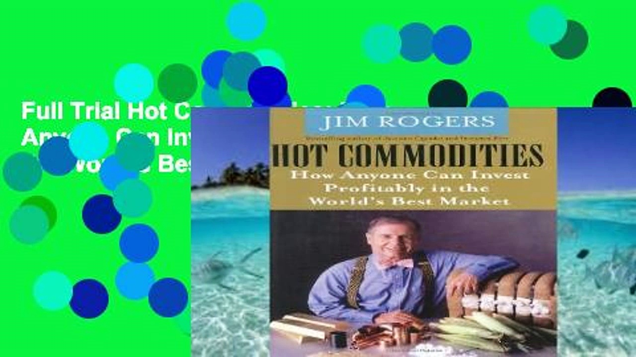Full Trial Hot Commodities: How Anyone Can Invest Profitably in the World s Best Market Unlimited