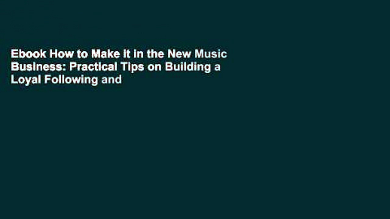 Ebook How to Make it in the New Music Business: Practical Tips on Building a Loyal Following and