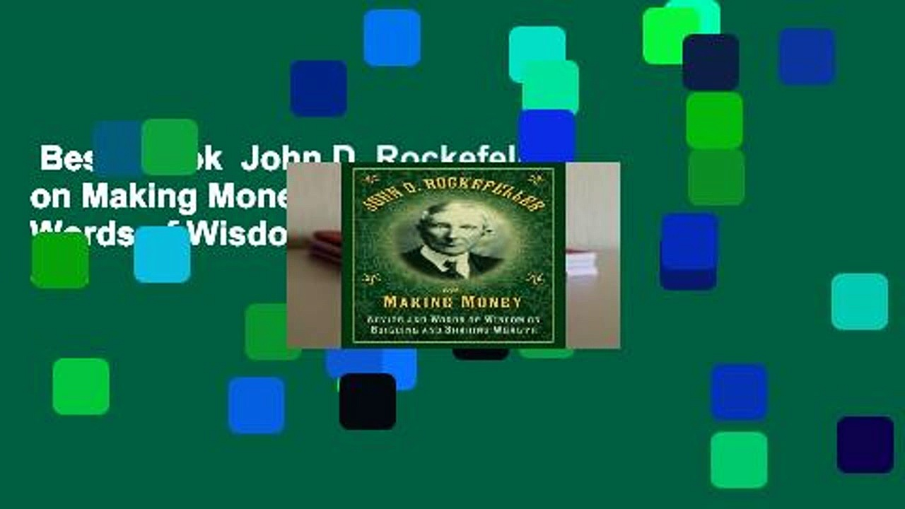 Best ebook  John D. Rockefeller on Making Money: Advice and Words of Wisdom on Building and