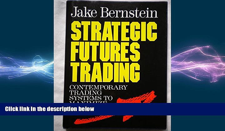 FREE PDF  Strategic Futures Trading: Contemporary Trading Systems to Maximize Profits  BOOK ONLINE