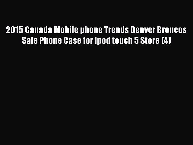 Read 2015 Canada Mobile phone Trends Denver Broncos Sale Phone Case for Ipod touch 5 Store