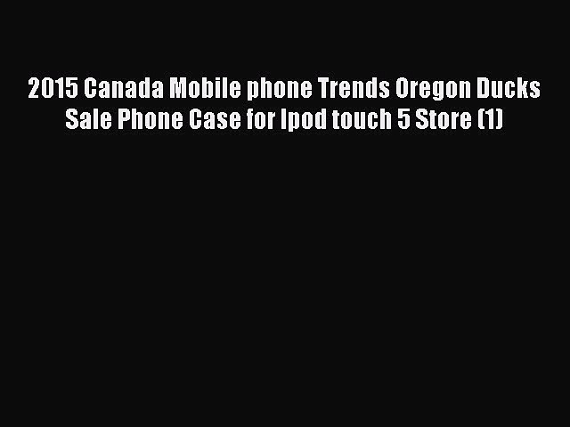 Read 2015 Canada Mobile phone Trends Oregon Ducks Sale Phone Case for Ipod touch 5 Store (1)
