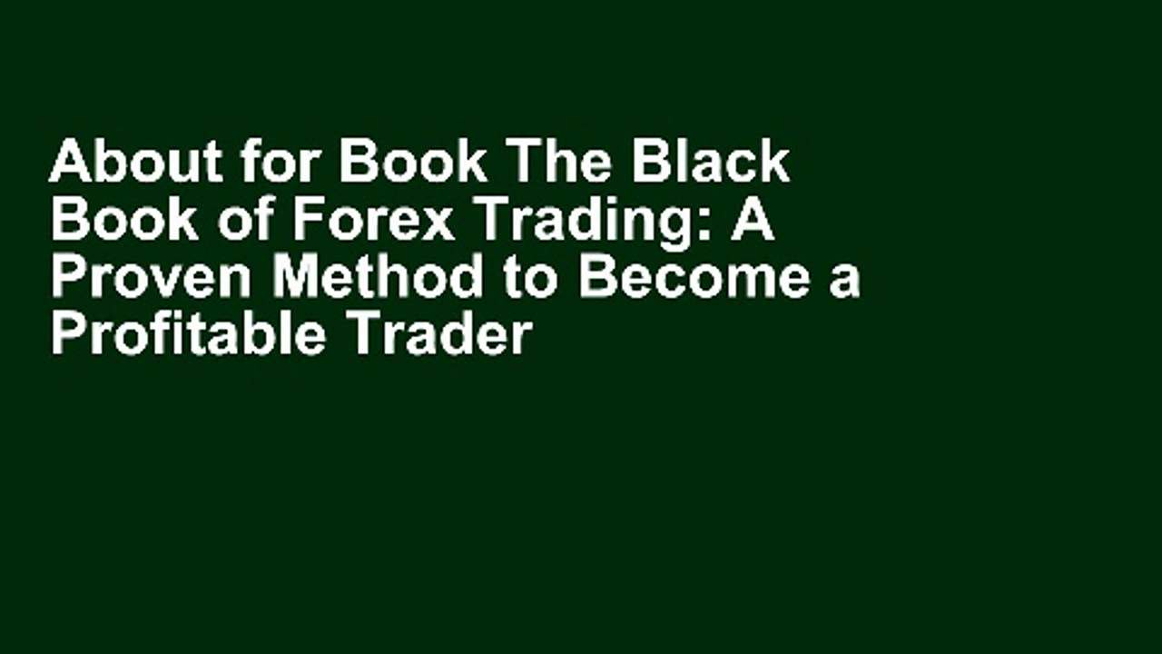 About for Book The Black Book of Forex Trading: A Proven Method to Become a Profitable Trader in