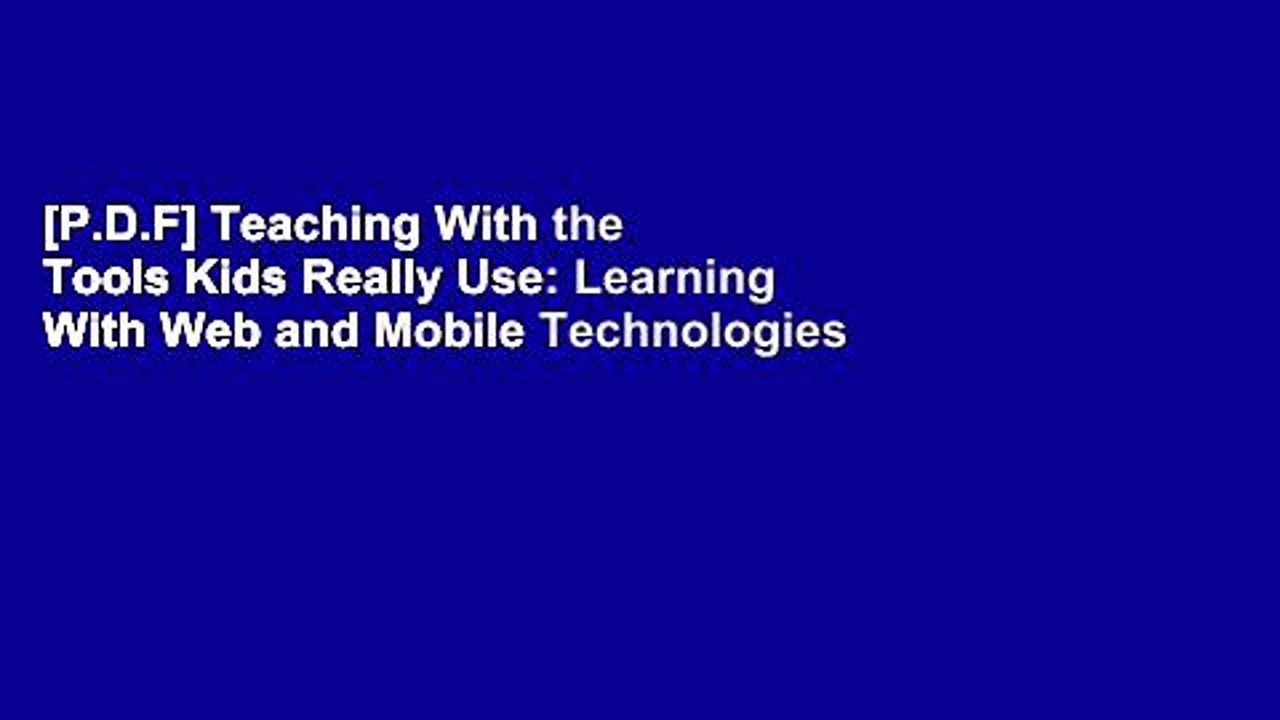 [P.D.F] Teaching With the Tools Kids Really Use: Learning With Web and Mobile Technologies