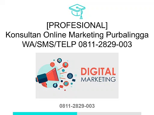 [PROFESIONAL] Konsultan Online Marketing Purbalingga, WA/SMS/TELP 0811-2829-003