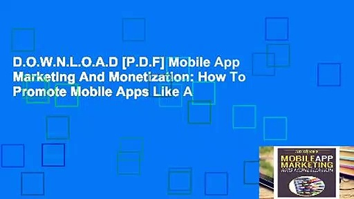 D.O.W.N.L.O.A.D [P.D.F] Mobile App Marketing And Monetization: How To Promote Mobile Apps Like A