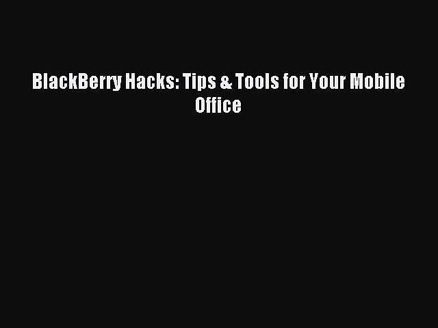Download BlackBerry Hacks: Tips & Tools for Your Mobile Office E-Book Download