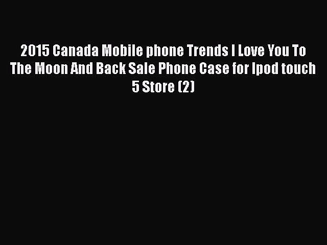 Download 2015 Canada Mobile phone Trends I Love You To The Moon And Back Sale Phone Case for