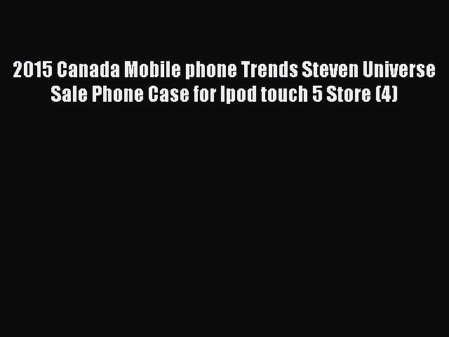 Read 2015 Canada Mobile phone Trends Steven Universe Sale Phone Case for Ipod touch 5 Store