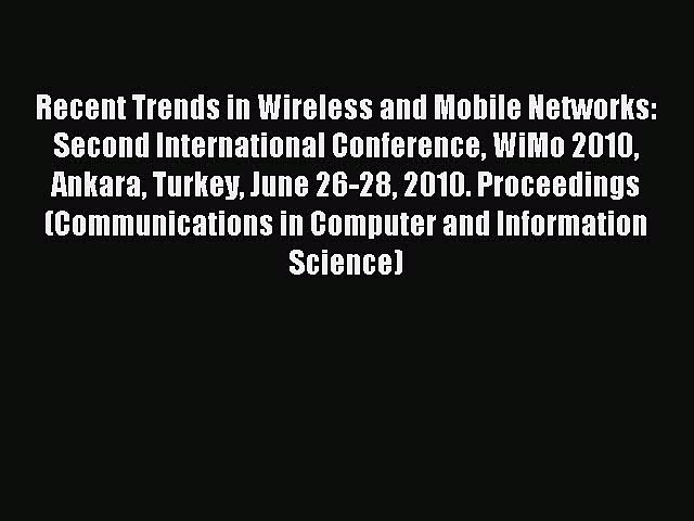 Read Recent Trends in Wireless and Mobile Networks: Second International Conference WiMo 2010