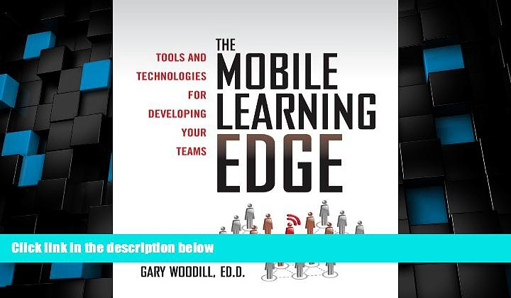 Big Deals  The Mobile Learning Edge: Tools and Technologies for Developing Your Teams  Free Full