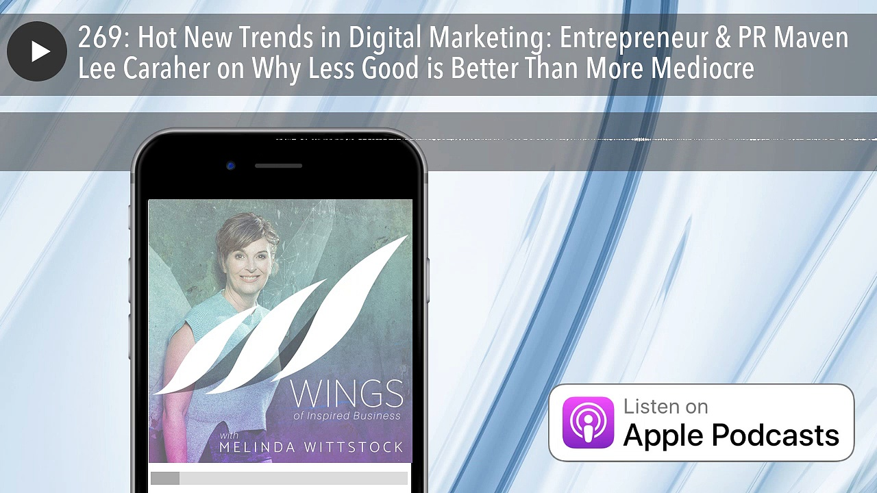 269: Hot New Trends in Digital Marketing: Entrepreneur & PR Maven Lee Caraher on Why Less Good is B