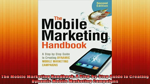 READ book  The Mobile Marketing Handbook A StepbyStep Guide to Creating Dynamic Mobile Marketing  FREE BOOOK ONLINE